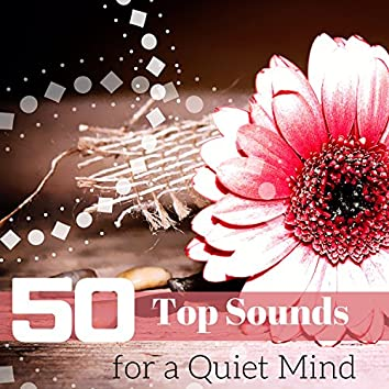50 Top Sounds for a Quiet Mind: Relaxing and Calming Music, Oriental Songs, Mental Health