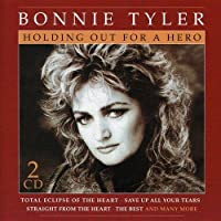 Holding Out for a Hero by Bonnie Tyler (2003-08-05)