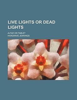 Live Lights or Dead Lights; Altar or Table?