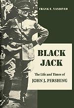 Black Jack: The Life and Times of John J. Pershing