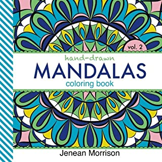 Hand-Drawn Mandalas Coloring Book, Volume Two: An Adult Coloring Book for Stress-Relief, Relaxation, Meditation and Creati...
