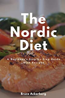 The Nordic Diet: A Beginner's Step-by-Step Guide with Recipes
