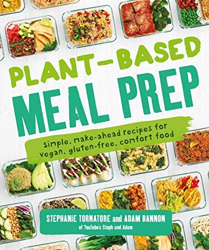 Plant-Based Meal Prep: Simple, Make-ahead Recipes for Vegan, Gluten-free, Comfort Food