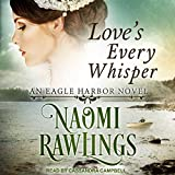 Love s Every Whisper: An Eagle Harbor Novel Series, Book 2