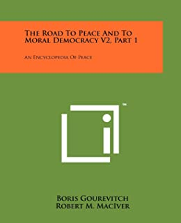 The Road to Peace and to Moral Democracy V2, Part 1: An Encyclopedia of Peace