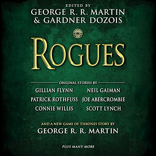 Rogues                   By:                                                                                                                                 Neil Gaiman (contributor),                                                                                        George R. R. Martin (editor),                                                                                        Gillian Flynn (contributor),                   and others                          Narrated by:                                                                                                                                 Janis Ian,                                                                                        Gwendoline Christie,                                                                                        Roy Dotrice,                   and others                 Length: 31 hrs and 15 mins     90 ratings     Overall 4.0
