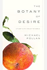 The Botany of Desire: A Plant's-Eye View of the World Kindle Edition