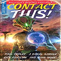 Contact This!: A First Contact Anthology (Bayonet Books Anthology)
