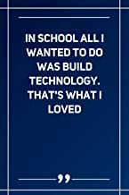 In School All I Wanted To Do Was Build Technology. That'S What I Loved: Lined notebook