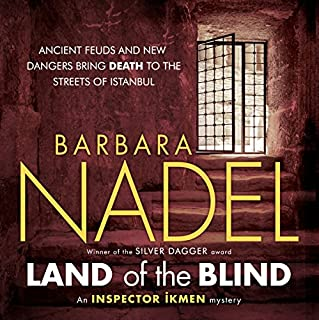 Land of the Blind     Inspector Ikman Mystery, Book 17              By:                                                                                                                                 Barbara Nadel                               Narrated by:                                                                                                                                 Sean Barrett                      Length: 12 hrs and 21 mins     5 ratings     Overall 4.6