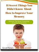 11 Secret Things You Didn't Know About How to Improve Your Memory: Discover The Never-Forgetting-Anything Tips & Tricks