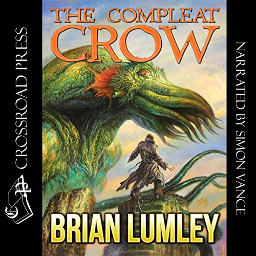 The Compleat Crow                   By:                                                                                                                                 Brian Lumley                               Narrated by:                                                                                                                                 Simon Vance                      Length: 7 hrs and 24 mins     119 ratings     Overall 4.4