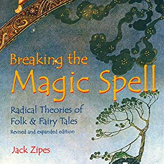 Breaking the Magic Spell     Radical Theories of Folk and Fairy Tales              By:                                                                                                                                 Jack Zipes                               Narrated by:                                                                                                                                 Stuart Appleton                      Length: 11 hrs     4 ratings     Overall 3.5