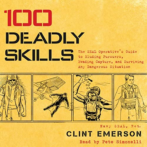 100 Deadly Skills The SEAL Operative s Guide to Eluding Pursuers Evading Capture and Surviving product image