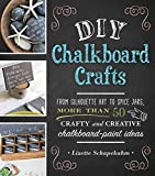 DIY Chalkboard Crafts: From Silhouette Art to Spice Jars, More Than 50 Crafty and Creative Chalkboard-Paint Ideas (English Edition)