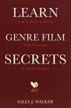 LEARN GENRE FILM SECRETS: From 11 Genres in 22 Films with 24 Concepts to In-Depth Romance (LEARN Series)