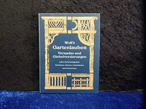 Wolf´s Gartenlauben, Verandas und Giebelverzierungen (1906): nebst Garteneingängen, EInfahrten, Zäunen, Laubwänden und Kolonnaden, welche aus Holz hergestellt werden (Edition libri rari)