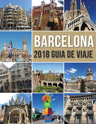 Barcelona 2018 Guia de Viaje: Bienvenido a Barcelona, la ciudad de Gaudí, y mucho más (Travel Guides) (Spanish Edition)