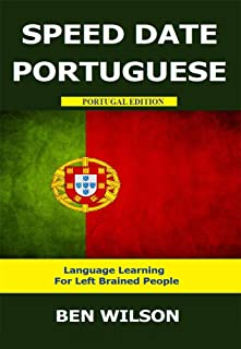 Speed Date Portuguese - Learn Portuguese - Language Learning For Left Brained People (Portugal Edition)