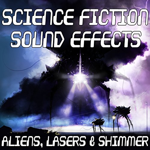 Science Fiction Sound Effects: Aliens, Lasers & Shimmer