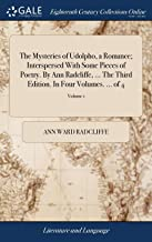 The Mysteries of Udolpho, a Romance; Interspersed with Some Pieces of Poetry. by Ann Radcliffe, ... the Third Edition. in ...