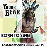 Born To Sing: Pow-Wow Songs Recorded Live At ASU by Young Bear (2013-05-04)