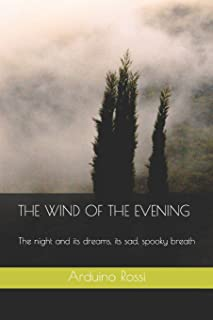 The Wind of the Evening: The night and its dreams, its sad, spooky breath