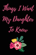 Things I Want My Daughter To Know: Blank Lined Journal
