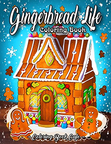 Gingerbread Life Coloring Book: A Coloring Book Featuring Adorable and Delicious Gingerbread Houses, Cookies and Candy for Holiday Fun and Christmas Cheer (Christmas Coloring Books)