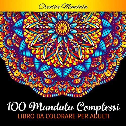 100 Mandala complessi da colorare per adulti: Libro da colorare per adulti antistress di 100 pagine con bellissimi e grandi mandala complessi