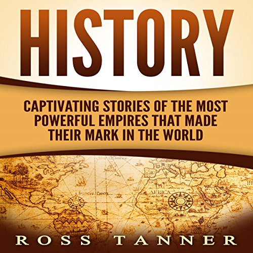 History: Captivating Stories of the Most Powerful Empires That Made Their Mark in the World audiobook cover art