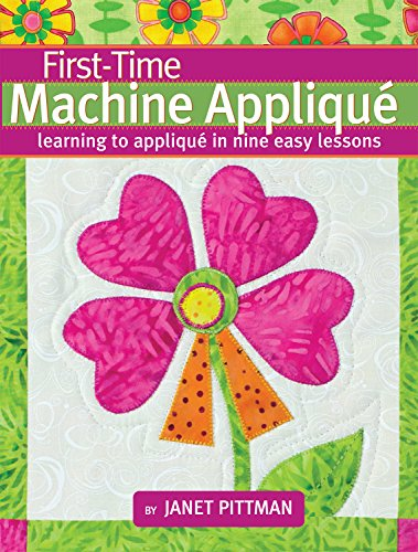 Compare Textbook Prices for First-Time Machine Appliqué: Learning to Applique in Nine Easy Lessons Landauer 5 Simple Projects for Beginners, Using a Combination of Techniques; Includes a Lap Throw Quilt & Table Runner First Edition ISBN 9781935726340 by Janet Pittman