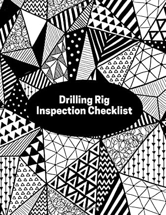Drilling Rig Safety Inspection Checklist: Daily Journal Logbook for Work Routine Inspection, Safety Check, Maintenance And Repair Works, Efficient ... with 120 pages. (Drilling Machine Logs)