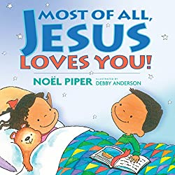 Most of All, Jesus Loves You! Children's Book