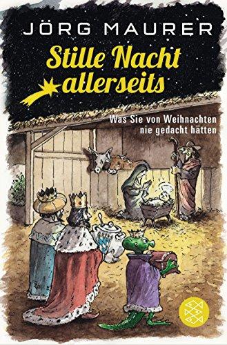 Stille Nacht allerseits: Was Sie von Weihnachten nie gedacht hätten (Fischer Taschenbibliothek)