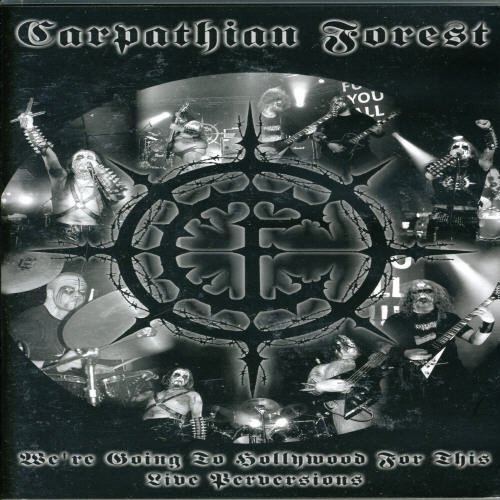 Carpathian Forest - We' re going to Hollywood for this: Live Perversions
