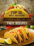 Top 50 Most Delicious Taco Recipes (Recipe Top 50's Book 75)