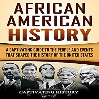 African American History     A Captivating Guide to the People and Events that Shaped the History of the United States              By:                                                                                                                                 Captivating History                               Narrated by:                                                                                                                                 Duke Holm                      Length: 3 hrs and 30 mins     Not rated yet     Overall 0.0