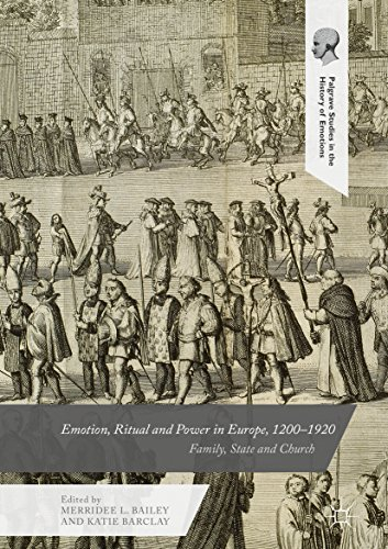 Emotion, Ritual and Power in Europe, 1200–1920: Family, State and Church (Palgrave Studies in the History of Emotions)