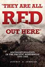 They Are All Red Out Here: Socialist Politics in the Pacific Northwest, 1895-1925