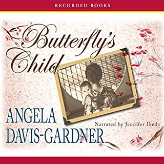 Butterfly's Child     A Novel              Written by:                                                                                                                                 Angela Davis-Gardner                               Narrated by:                                                                                                                                 Jennifer Ikeda                      Length: 10 hrs and 51 mins     Not rated yet     Overall 0.0