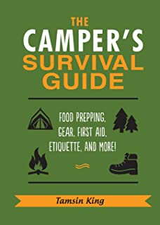 The Camper's Survival Guide: Food Prepping, Gear, First Aid, Etiquette, and More!