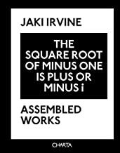 The Square Root of Minus One is Plus or Minus i: Assembled Works 1993-2008