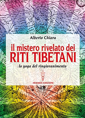 Il mistero rivelato dei Riti Tibetani: lo yoga del ringiovanimento (Manuali Hermes)