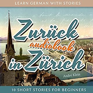 Zurück in Zürich     Learn German with Stories 8 - 10 Short Stories for Beginners              By:                                                                                                                                 André Klein                               Narrated by:                                                                                                                                 André Klein                      Length: 1 hr and 33 mins     6 ratings     Overall 5.0
