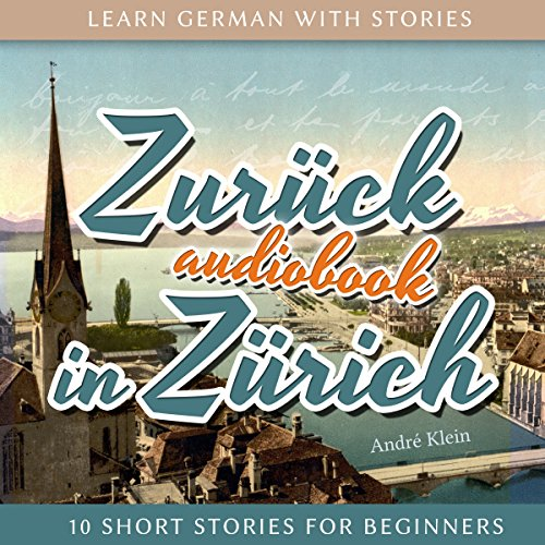 Zurück in Zürich (Learn German with Stories 8 - 10 Short Stories for Beginners) audiobook cover art