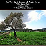 The Very Best 'Legend of Zelda' Series Video Game Music for Piano Solo: 130 Track Ultimate Collection