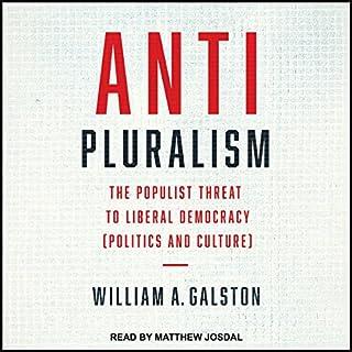 Anti-Pluralism     The Populist Threat to Liberal Democracy               De :                                                                                                                                 William A. Galston                               Lu par :                                                                                                                                 Matthew Josdal                      Durée : 5 h et 25 min     Pas de notations     Global 0,0