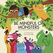 Be Mindful of Monsters: A Book for Helping Children Accept Their Emotions