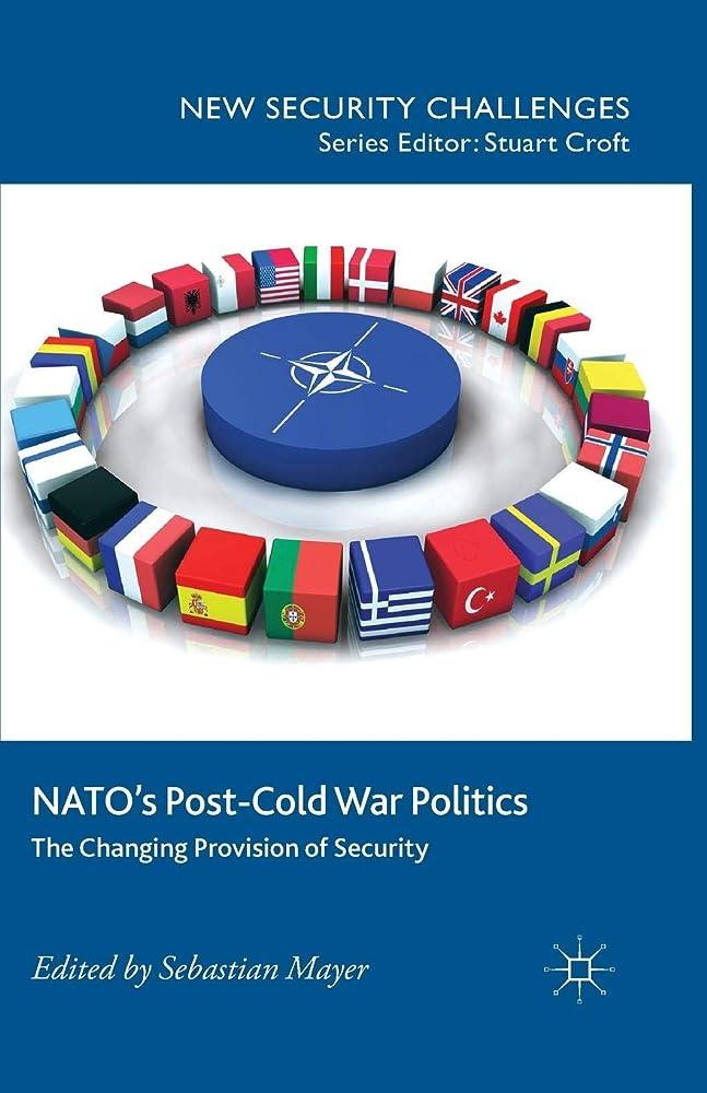 アブセイ祖父母を訪問すなわちNATO's Post-Cold War Politics: The Changing Provision of Security (New Security Challenges)